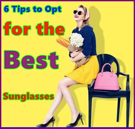 6 Tips to Opt for the Best Sunglasses 3