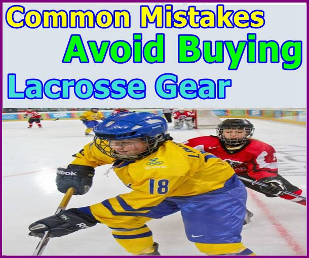 Common Mistakes Avoid Buying Lacrosse Gear