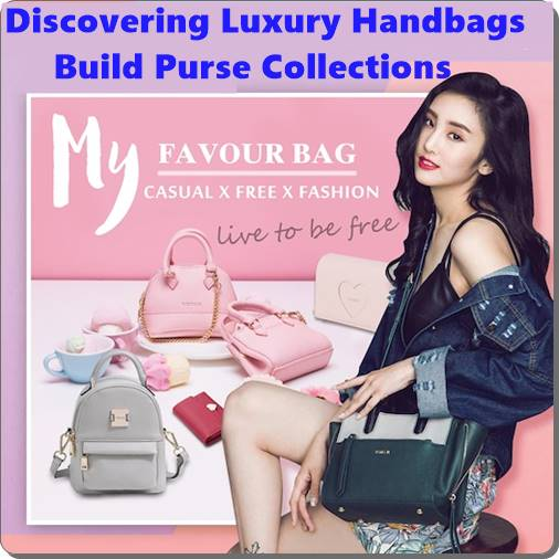 Discovering Luxury Handbags Build Purse Collections