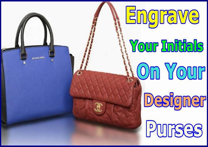 Engrave Your Initials On Your Designer Purses
