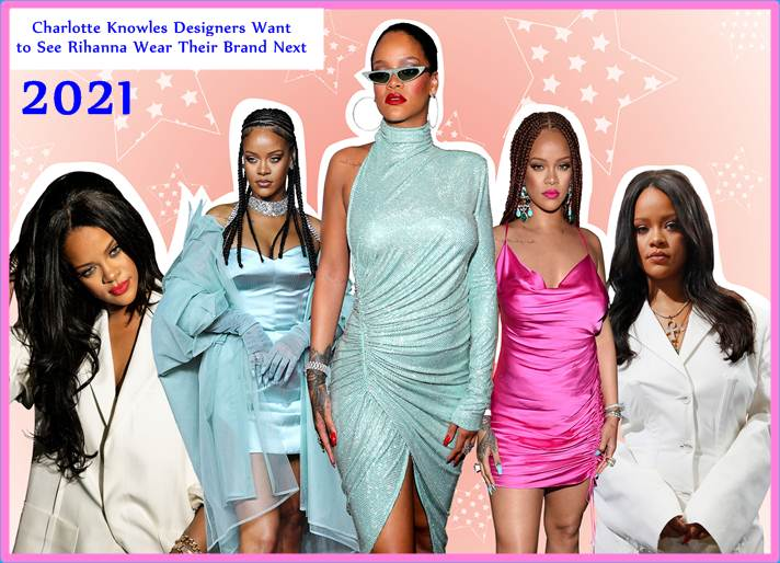 Charlotte Knowles Designers Want to See Rihanna Wear Their Brand Next