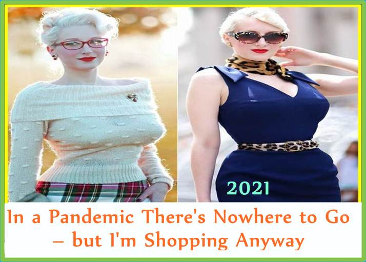 In a Pandemic There's Nowhere to Go – but I'm Shopping Anyway