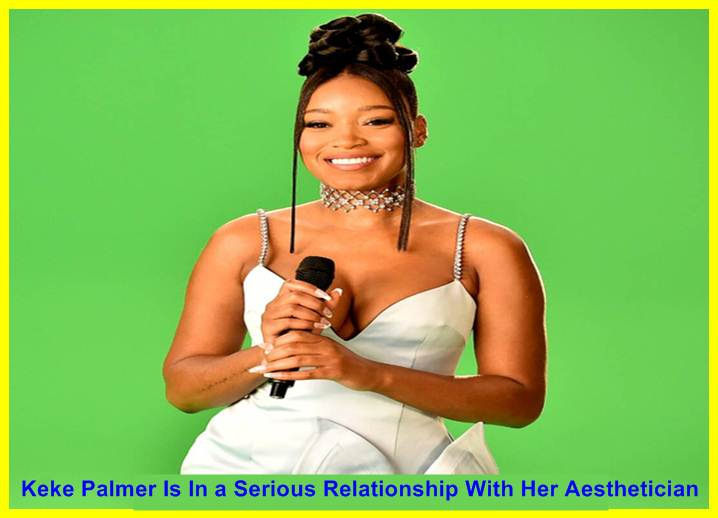 Keke Palmer Is In a Serious Relationship With Her Aesthetician