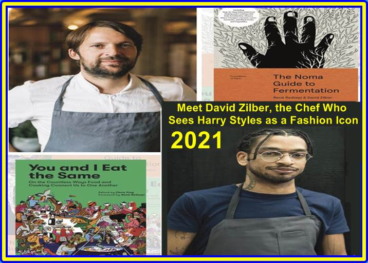 Meet David Zilber the Chef Who Sees Harry Styles as a Fashion Icon 2021