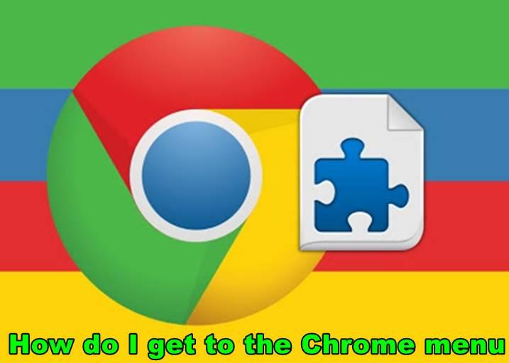 How do I get to the Chrome menu