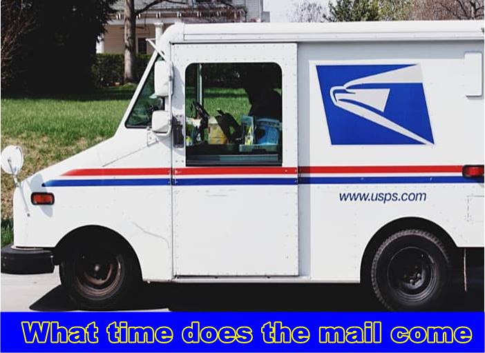 What time does the mail come