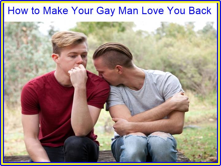 How to Make Your Gay Man Love You Back