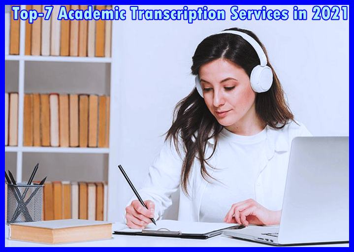 Top-7 Academic Transcription Services in 2021
