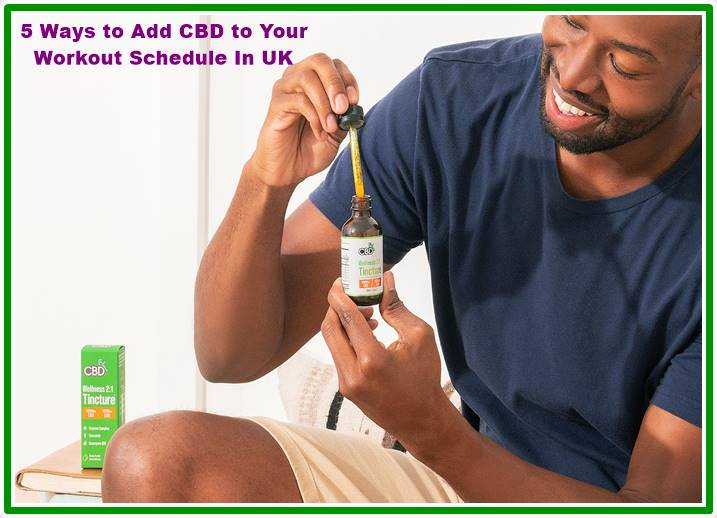 5 Ways to Add CBD to Your Workout Schedule In UK