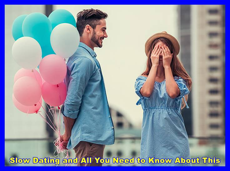 Slow Dating and All You Need to Know About This