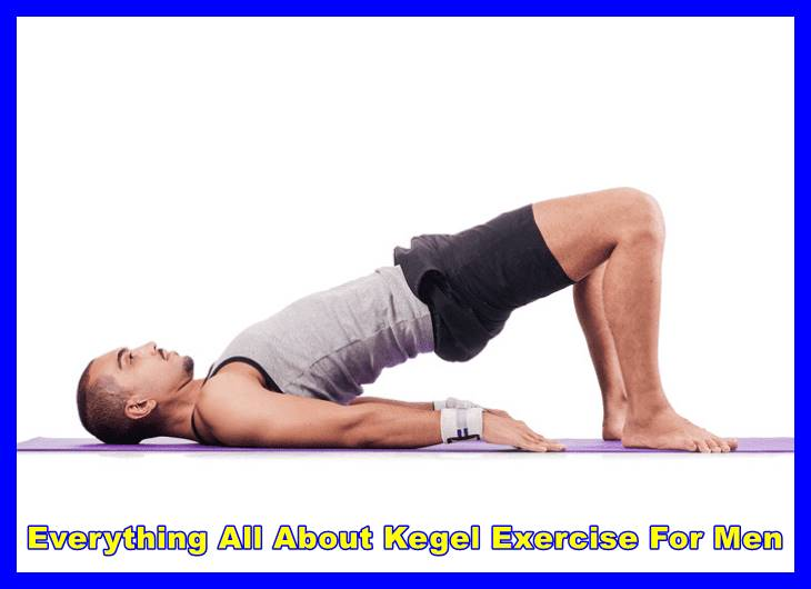 Everything All About Kegel Exercise For Men