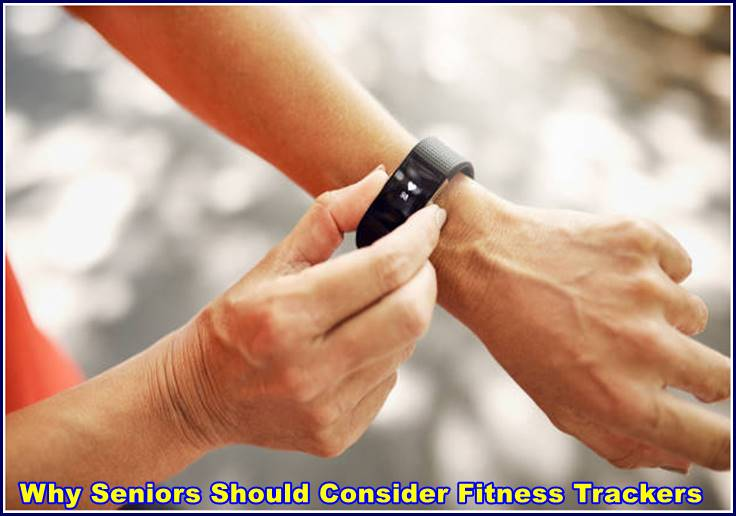 Why Seniors Should Consider Fitness Trackers