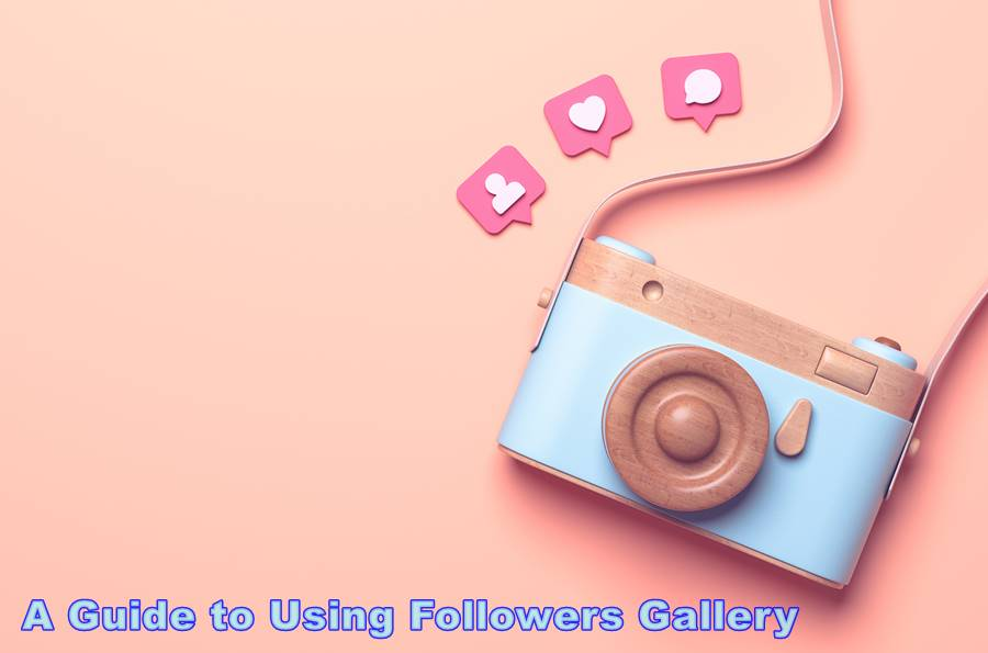 A Guide to Using Followers Gallery